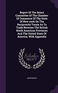 Report Of The Select Committee Of The Chamber Of Commerce Of The State Of New-york On The Reciprocity Treaty As To Trade B...
