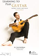 Learning to Play Guitar: Chords, Scales, and Solos: Learning Guitar Adult And Kids (The Great Courses) (English Edition)