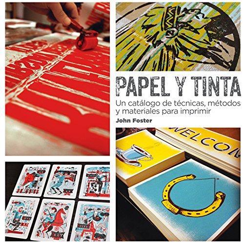 Papel y Tinta: Un catálogo de técnicas, métodos y materiales para imprimir