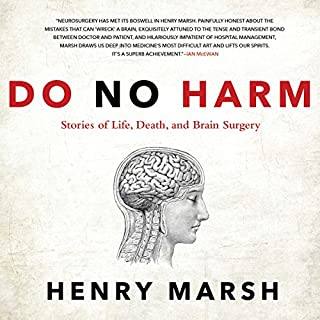 Do No Harm     Stories of Life, Death, and Brain Surgery              By:                                                                                                                                 Henry Marsh                               Narrated by:                                                                                                                                 Jim Barclay                      Length: 9 hrs and 33 mins     1,234 ratings     Overall 4.4