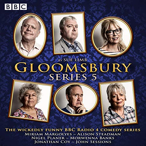Gloomsbury: Series 5     The Hit BBC Radio 4 Comedy              Written by:                                                                                                                                 Sue Limb                               Narrated by:                                                                                                                                 Morwenna Banks,                                                                                        John Sessions,                                                                                        Miriam Margolyes,                                    Length: 2 hrs and 47 mins     Not rated yet     Overall 0.0