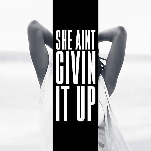 She Ain't Givin It Up