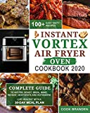 Instant Vortex Air Fryer Oven Cookbook 2020: Complete Guide to Air Fry, Roast, Broil, Bake, Reheat, Dehydrate and Rotisserie  100+ Easy Tasty Recipes  Live Healthy with A 30-Day Meal Plan