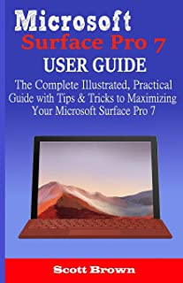 Microsoft Surface Pro 7 User Guide: The Complete Illustrated, Practical Guide with Tips & Tricks to Maximizing your Micros...