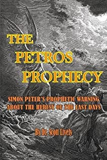 The Petros Prophecy: Simon Peter's Prophetic Warning About the Heresy of the Last Days (THE BIBLICAL WARNING OF A LAST DAYS HERESY)