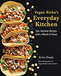 [Richa Hingle]のVegan Richa's Everyday Kitchen: Epic Anytime Recipes with a World of Flavor (English Edition)