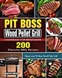 Pit Boss Wood Pellet Grill Cookbook For Beginners: 200 Flavorful BBQ Recipes to Master your Pit Boss Wood Pellet Grill