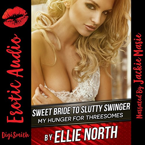 Sweet Bride to Slutty Swinger     My Hunger for Threesomes              By:                                                                                                                                 Ellie North                               Narrated by:                                                                                                                                 Jackie Marie                      Length: 33 mins     Not rated yet     Overall 0.0