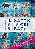 il gatto e i fiori di bach: manuale di floriterapia felina per i compagni umani