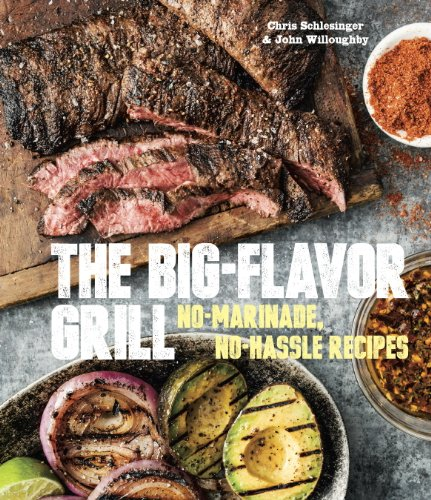 The Big-Flavor Grill: No-Marinade, No-Hassle Recipes for Delicious Steaks, Chicken, Ribs, Chops, Vegetables, Shrimp, and Fish [A Cookbook] (English Edition)