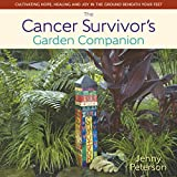 The Cancer Survivor's Garden Companion: Cultivating Hope, Healing and Joy in the Ground Beneath Your...