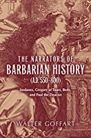 The Narrators of Barbarian History A.d. 550-800: Jordanes, Gregory of Tours, Bede, and Paul the Deacon (Publications in Medieval Studies)