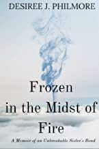 Frozen in the Midst of Fire: A Memoir of an Unbreakable Sister's Bond