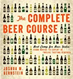 The Complete Beer Course - Boot Camp for Beer Geeks: From Novice to Expert in Twelve Tasting Classes