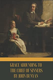 Grace Abounding to the Chief of Sinners: with annotated