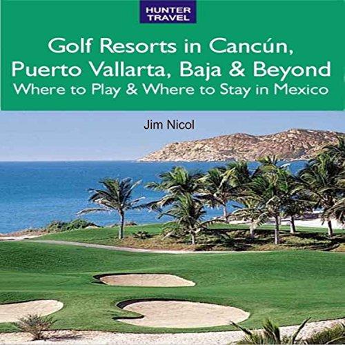 Golf Resorts in Cancún, Puerto Vallarta, Baja & Beyond audiobook cover art