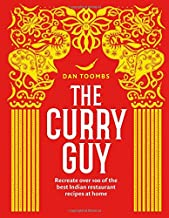 The Curry Guy: Recreate Over 100 of the Best Indian Restaurant Recipes at Home