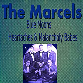 The Marcels Blue Moons, Heartaches & Melancholy Babes