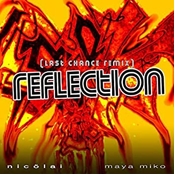 Reflection the Last Chance Remix (feat. Maya Miko)