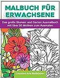 Malbuch für Erwachsene: Das große Blumen und Garten Ausmalbuch mit über 50 Motiven zum Ausmalen - Malen und Entspannen - A4 Ausmalbücher für mehr Achtsamkeit und Stressabbau