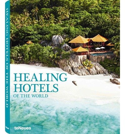 [(Healing Hotels of the World)] [Author: Teneues] published on (January, 2013)