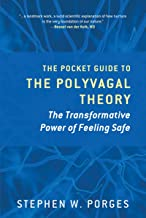 The Pocket Guide to the Polyvagal Theory: The Transformative Power of Feeling Safe (Norton Series on Interpersonal Neurobi...