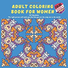 Adult Coloring Book for Women 100 Mandalas - The right person will make you feel like you are the only one in the world.