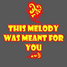 this melody was meant for you