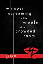 Whisper Screaming in the Middle of a Crowded Room (The Snarky Girl Series)