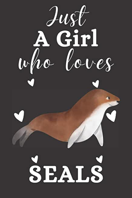Just A Girl Who Loves Seals: Blank Lined Notebook to Write In for Notes|Perfect for school,Home and College|Funny Cute Gifts for Fish Seals Lover|6 x 9 inches,110 Lined pages