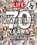 LIFE 70 Years of Extraordinary Photography: The...