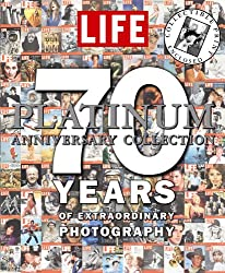 The Platinum Anniversary Collection: 70 Years of Extraordinary Photography - LiFE