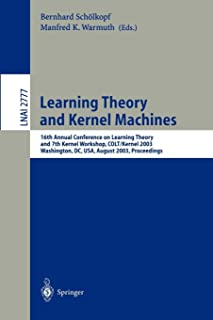 Learning Theory and Kernel Machines: 16th Annual Conference on Computational Learning Theory and 7th Kernel Workshop, COLT/Kernel 2003, Washington, ... (Lecture Notes in Computer Science)