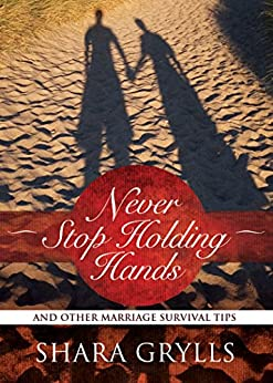 Never Stop Holding Hands: And Other Marriage Survival Tips by [Shara Grylls]