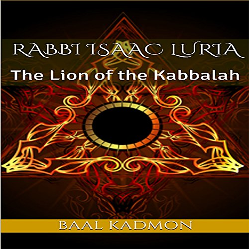 Rabbi Isaac Luria: The Lion of the Kabbalah audiobook cover art