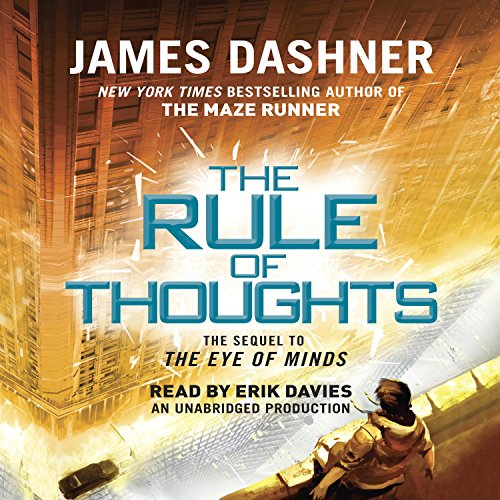 The Rule of Thoughts     Mortality Doctrine, Book 2              Written by:                                                                                                                                 James Dashner                               Narrated by:                                                                                                                                 Erik Davies                      Length: 10 hrs and 11 mins     3 ratings     Overall 5.0