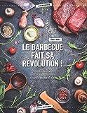 Le barbecue fait sa révolution ! : Grillades du monde, recettes végétariennes, desserts, sauces & dips