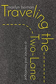[Marilyn Berman]のTraveling the Two-Lane: A Memoir and Travelogue (English Edition)