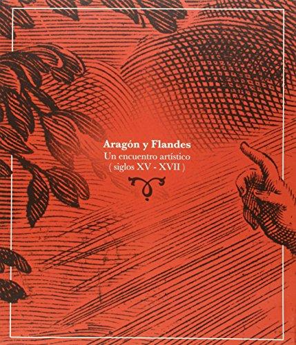 Aragón Y Flandes. Un Encuentro Artístico (Siglos Xv-Xvii) (Catálogos Paraninfo)