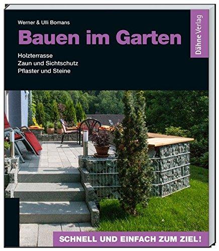 Bauen im Garten: Holzterrasse - Zaun und Sichtschutz - Pflaster und Steine