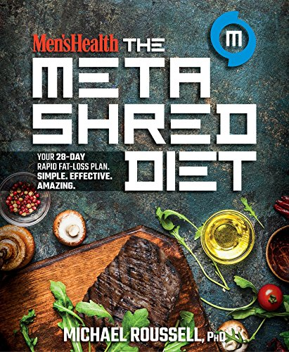 Compare Textbook Prices for Men's Health The MetaShred Diet: Your 28-Day Rapid Fat-Loss Plan. Simple. Effective. Amazing Illustrated Edition ISBN 9781623369880 by Roussell, Michael,Editors of Men's Health Magazi