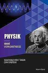 Physik ohne Vorkenntnisse: Innerhalb von 7 Tagen zum Einstein - inklusive spezielle Relativitätstheorie - einfach erklärt (Ohne Vorkenntnisse zum Ingenieur) (German Edition) Kindle Edition