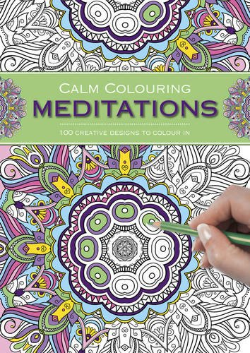 Calm Colouring: Meditations: 100 Creative Designs to Colour in