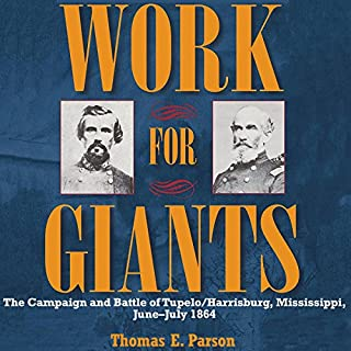Work for Giants: The Campaign and Battle of Tupelo/Harrisburg, Mississippi, June-July 1864 cover art