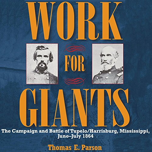 Work for Giants: The Campaign and Battle of Tupelo/Harrisburg, Mississippi, June-July 1864 audiobook cover art