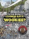 Star Wars. ¿Dónde está el Wookiee? Libro para colorear