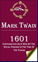 1601: Conversation as it was by the Social Fireside in the Time of the Tudors (Annotated)
