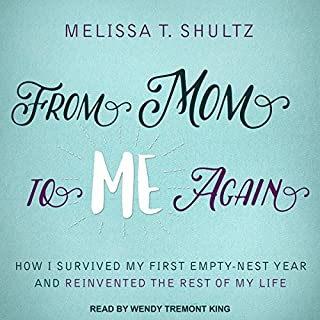 From Mom to Me Again     How I Survived My First Empty-Nest Year and Reinvented the Rest of My Life              By:                                                                                                                                 Melissa T. Shultz                               Narrated by:                                                                                                                                 Wendy Tremont King                      Length: 6 hrs and 33 mins     14 ratings     Overall 3.9