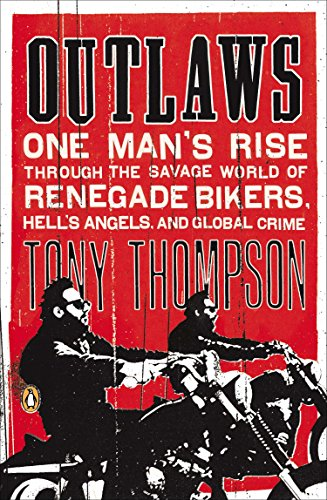 Compare Textbook Prices for Outlaws: One Man's Rise Through the Savage World of Renegade Bikers, Hell's Angels and Gl obal Crime Reprint Edition ISBN 9780142422601 by Thompson, Tony
