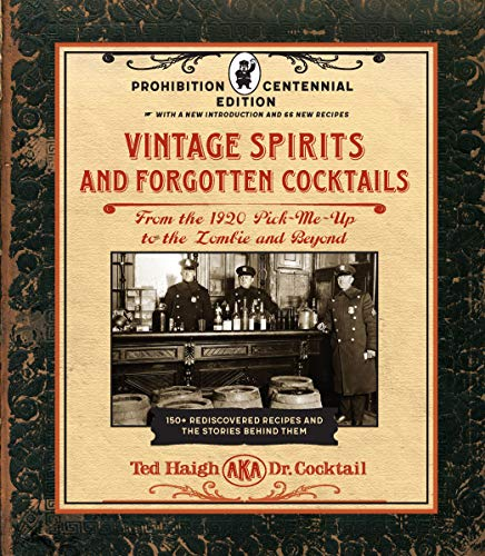 Vintage Spirits and Forgotten Cocktails: Prohibition Centennial Edition: From the 1920 Pick-Me-Up to the Zombie and Beyond - 150+ Rediscovered Recipes ... With a New Introduction and 66 New Recipes (Couverture à spirales)